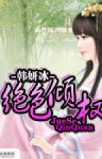 Tuyệt sắc khuynh quyền (nam trang, chiến thần, quân sự, triều đình, nữ cường) by kyo_91st