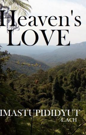 Heaven's Love by imastupididyut