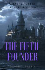 The Fifth Founder     A HARRY POTTER ROLEPLAY    by Nesert_Isheru