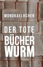 Der tote Bücherwurm by mondkaelbchen