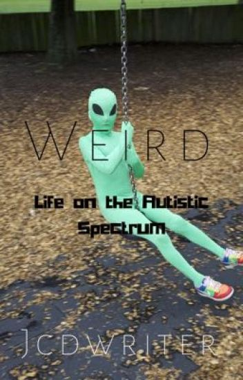 Weird: Life on the Autistic Spectrum