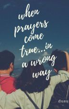 When Prayers Come true.....in a wrong way by dusutti
