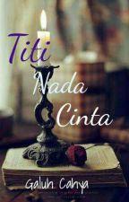 Titi Nada Cinta (TAMAT) by GaluhCahya8