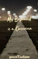 My Boyfriend is a CASANOVA by queenmeow_