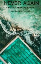never again//bondi rescue fanfic by ThisBitchWhoIsME