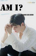 Am I? [Cha Eunwoo Fanfic] by sarhahabib