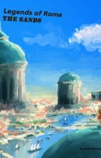 Legends of Roma: The Sands by TexasPoet