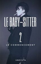 Le Baby-Sitter 2, Le Commencement [En Pause] by UndyUta