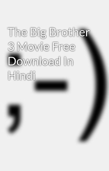 Big brother hindi dubbed movie download hd wattpad.