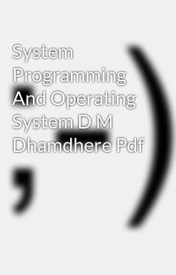 System programming and operating system d m dhamdhere pdf.