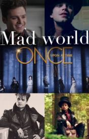 Mad world (mad hatter/jefferson/once upon a time fan fic) by vampirecrazygirl