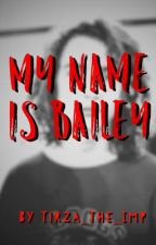 My Name Is Bailey by tirza_the_imp