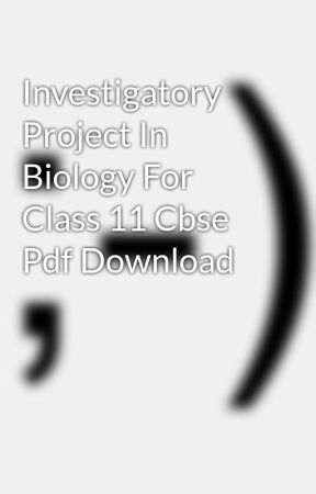 Investigatory Project In Biology For Class 11 Cbse Pdf Download