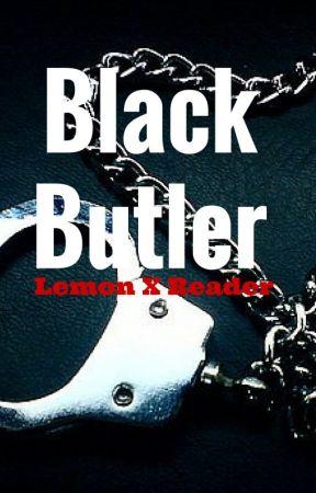 Black Butler {Lemon X Reader} - Black Butler {Lemon} X