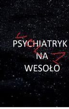 PSYCHIATRYK NA WESOŁO vol.1 by BABY_IQ_0
