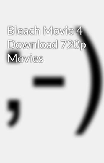 Bleach movie 4 download 720p movies siohinfiguang wattpad.