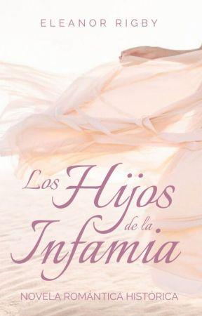 LOS HIJOS DE LA INFAMIA {Saga} by tontosinolees