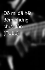 Đồ mi đã hết đêm nhưng chưa tàn (FULL) by kimtramclk