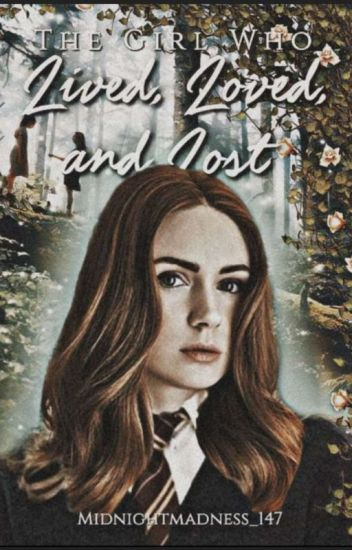 The Girl Who lived, loved and Lost ( Harry Potters stister)