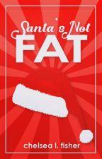 Santa's Not Fat by Chelstopolis