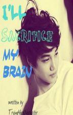 I'll Sacrifice My Brain by TryingHardNaWriter