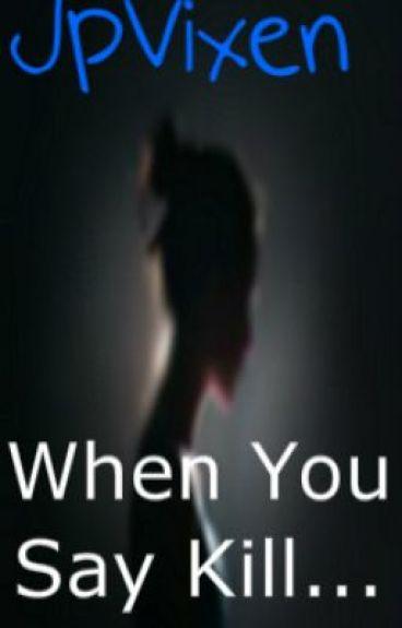 When You Say Kill... by JpVixen