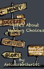 Life's About Making Choices by ArtisticWriter101
