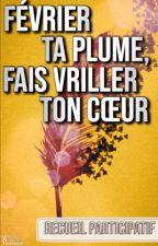 Février ta plume, fais vriller ton cœur by epitaphedelarose