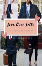 Love Over Latte: A Billionaire Romance by unicorndoodoo72