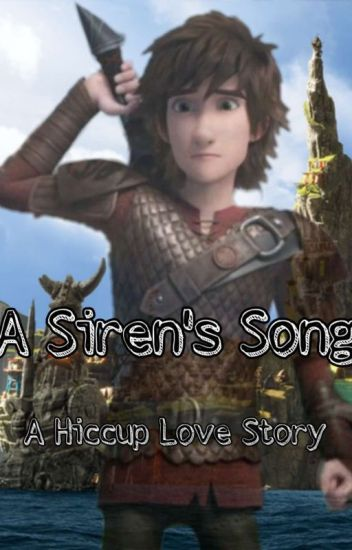 A Siren's Song - A Hiccup Love Story (HTTYD/RTTE)