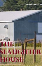 The Slaughterhouse by westywrites