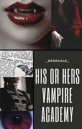 His or Hers Vampire Academy | #Diverselit by _kpopsicle_