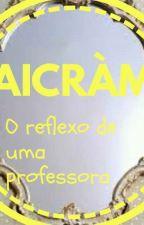 AICRÀM:O REFLEXO DE UMA PROFESSORA by HTDDJade