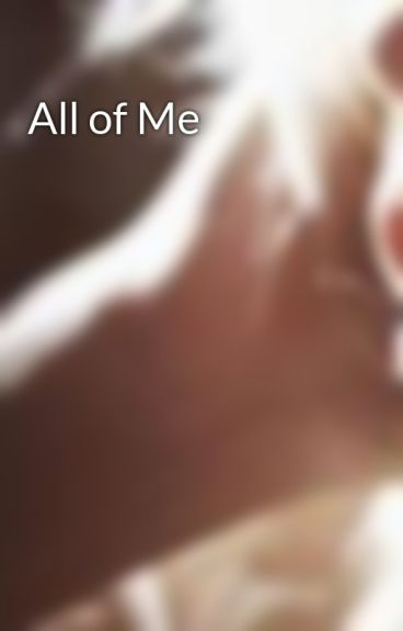 All of Me by TJMadelynn