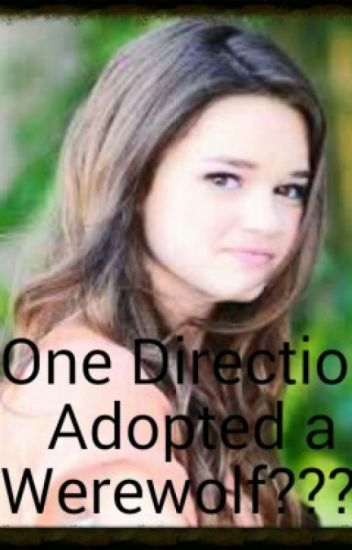 One Direction Adopted... A Warewolf??*Under Editing*