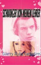 Schwanger von meinem Lehrer (Harry Styles Fanfiction) by cro_direction