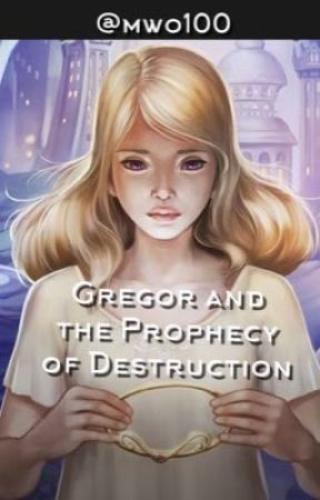 Gregor and the Prophecy of Destruction , a Gregor the