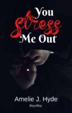 You Stress Me Out (BoyxBoy) by XxCatXKittyxX
