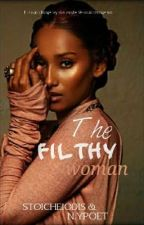 The Filthy Woman by notyour_ordinarypoet