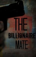 The Billionaire Mate (On hold, slow uploads) by BreezyGirl