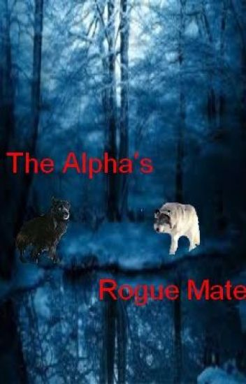 The Alpha's Rogue Mate (Completed)