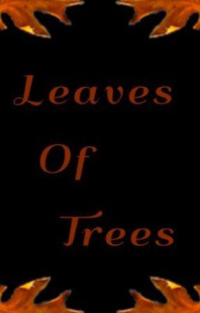 Leaves of Trees by AeliusBlythe