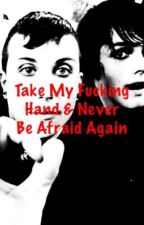 Take My Fucking Hand And Never Be Afraid Again (Ferard) by bqreannakitty