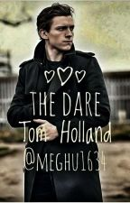 The Dare Tom Holland X Reader by Meghu1634