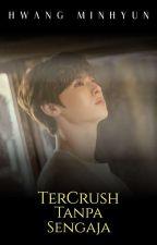 [SLOW UPDATE] Ter'Crush' Tanpa Sengaja |Hwang Minhyun| by End_Earth