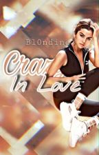 Crazy In Love   #myfirstbook by bl0ndine