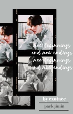 [JIMIN] New Beginnings and New Endings by exotaec