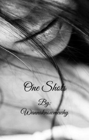 One shots by Wannaknowmewhy