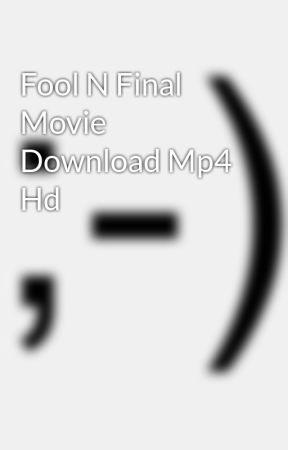 Fool N Final Movie Download Mp4 Hd Wattpad