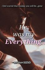 He Was My EVERYTHING! {A Manan-TS} ✔ by writerSIDD